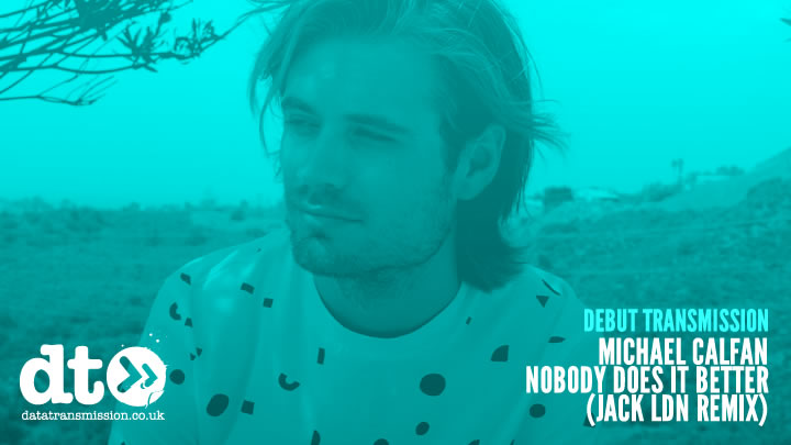 Debut Transmission: Michael Calfan - Nobody Does It Better (Jack LDN